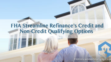 FHA Streamline Refinance's Credit and Non-Credit Qualifying Options
